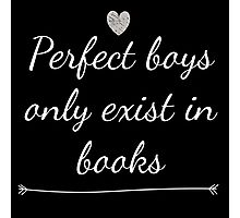 Perfect Boys Only Exist in Books Photographic Print