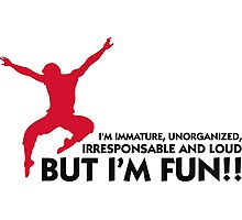 I m immature ... but with me you have fun! Photographic Print