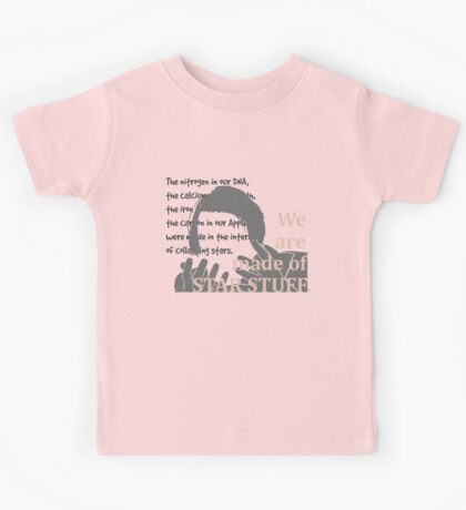 Quotes and quips - we are made of star stuff Kids Tee