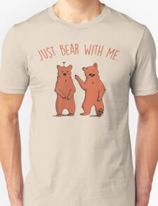 Just bear with me. T-Shirt