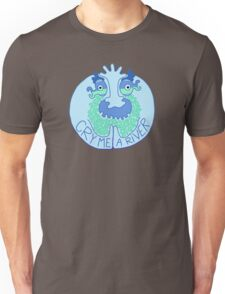 Cry me a River Unisex T-Shirt