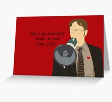 Dwight - Shut up woman! Greeting Card