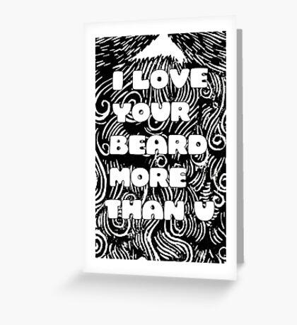 I love your beard Greeting Card
