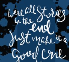 We're All Stories In The End, Just Make It A Good One Sticker