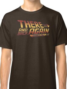 There and Back Again - A Hobbit's Tale Classic T-Shirt