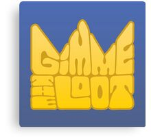 Gimme the Loot Canvas Print