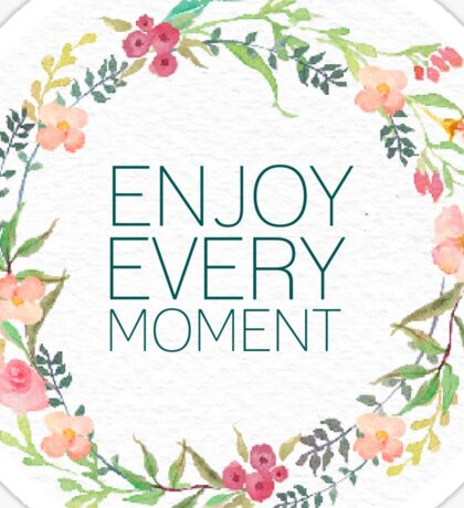 enjoy every moment quote Sticker