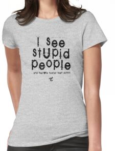I See Stupid People  Womens Fitted T-Shirt
