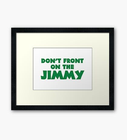 Don't Front on the Jimmy Framed Print