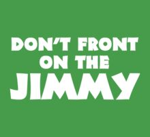 Don't Front on the Jimmy by forgottentongue