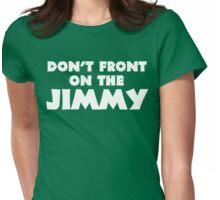 Don't Front on the Jimmy Womens Fitted T-Shirt