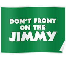 Don't Front on the Jimmy Poster