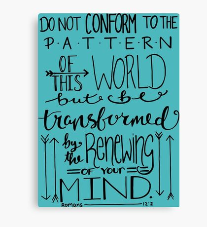 Do Not Be Conformed To The Pattern Of This World Canvas Print
