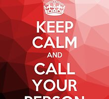 Keep Calm Call Your Person by SClarkeArt