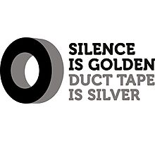 Silence is golden. Duct tape is silver. Photographic Print