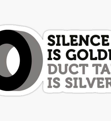 Silence is golden. Duct tape is silver. Sticker