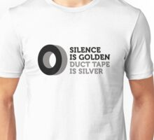 Silence is golden. Duct tape is silver. Unisex T-Shirt
