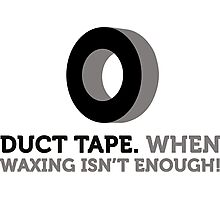 Duct tape. If wax for hair removal is not enough. Photographic Print