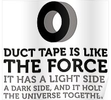 Duct tape holds the universe together! Poster