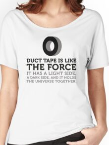 Duct tape holds the universe together! Women's Relaxed Fit T-Shirt