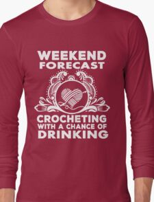 weekend forecast crocheting with a chance of dringking Long Sleeve T-Shirt