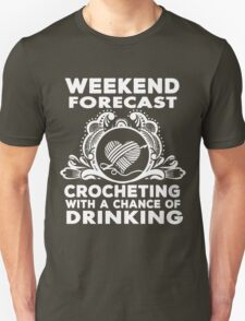 weekend forecast crocheting with a chance of dringking T-Shirt