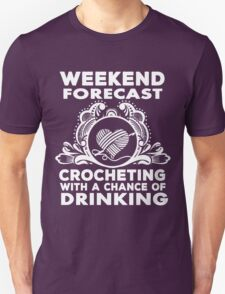 weekend forecast crocheting with a chance of dringking Unisex T-Shirt