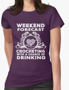 weekend forecast crocheting with a chance of dringking Womens Fitted T-Shirt