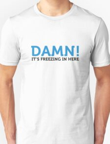 Damn, it s cold here! Unisex T-Shirt