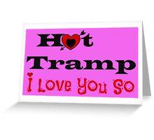 Hot Tramp - I Love you So Greeting Card