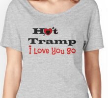 Hot Tramp - I Love you So Women's Relaxed Fit T-Shirt