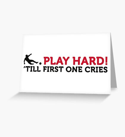 Football Quotes: play hard until one cries! Greeting Card