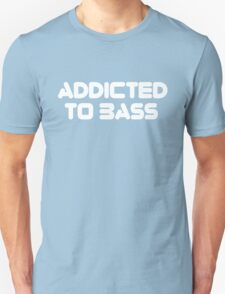 Addicted To Bass Music Quote T-Shirt