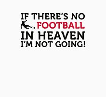 Football Quotes: If there is no football in heaven .. Unisex T-Shirt