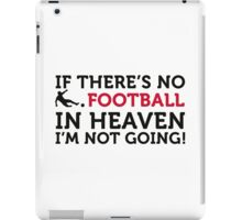 Football Quotes: If there is no football in heaven .. iPad Case/Skin