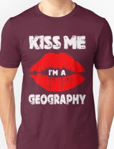 Kiss Me Im A Geography T-Shirt