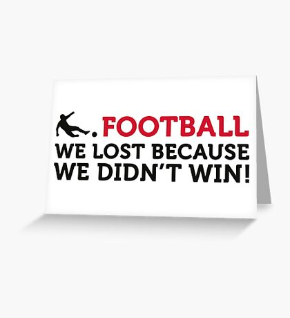 Football Quotes: We lost because we ... Greeting Card