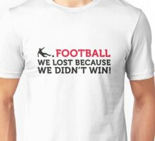 Football Quotes: We lost because we ... Unisex T-Shirt