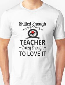 Skilled Enough To Become A Teacher Crazy Enough To Love It T-Shirt