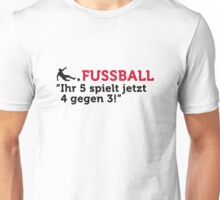 Football Quotes: your 5 now play 4 against 3! Unisex T-Shirt