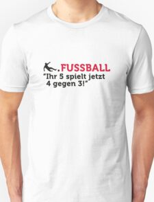 Football Quotes: your 5 now play 4 against 3! T-Shirt
