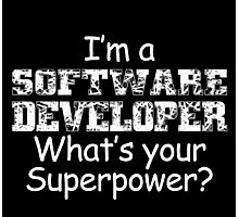 i'm a software developer what's your superpower Photographic Print