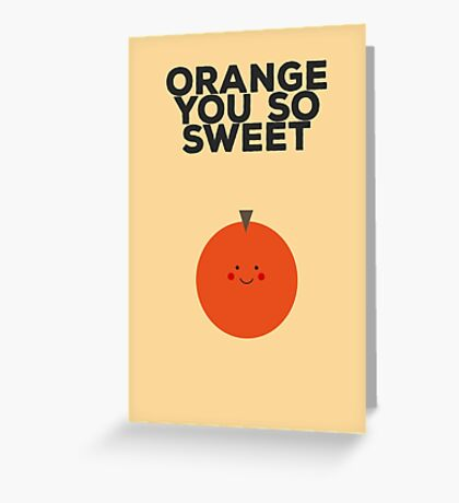 Orange you so sweet Greeting Card