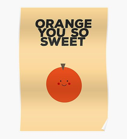 Orange you so sweet Poster