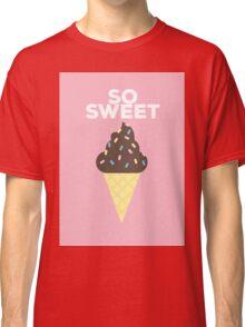 So Sweet Classic T-Shirt