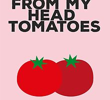 I love you from my head tomatoes by elioandthefox