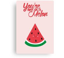 You're one in a melon (cute) Canvas Print