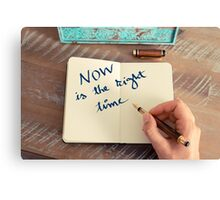 Motivational concept with handwritten text NOW IS THE RIGHT TIME Canvas Print