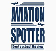 Aviation Spotter the view Unisex T-Shirt