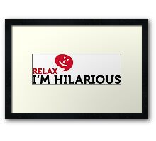Relax yourself. I m totally funny! Framed Print